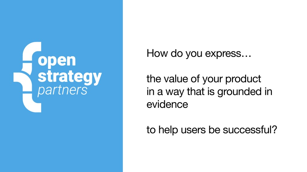 How do you express…  the value of your product ...