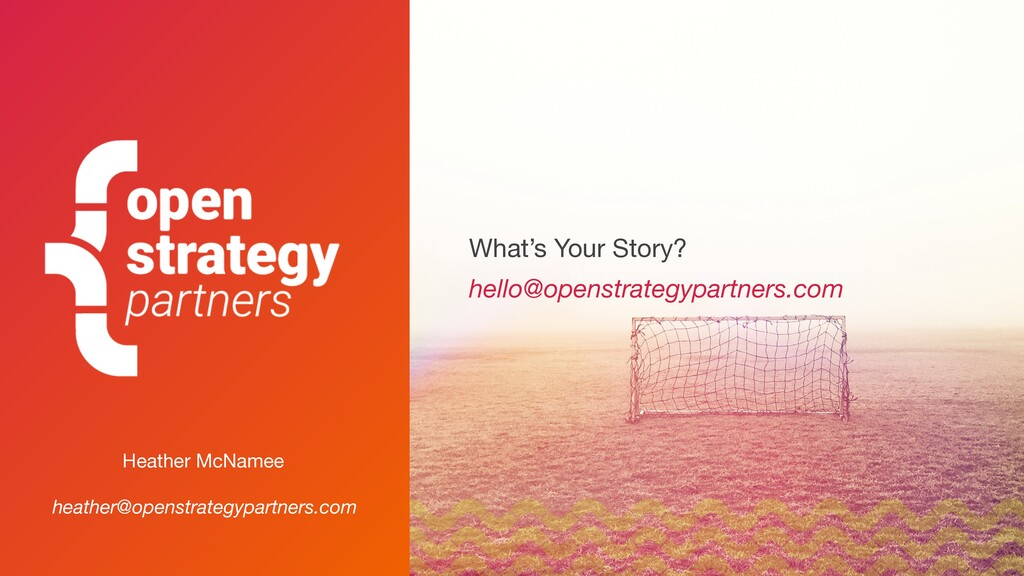 What's Your Story? hello@openstrategypartners.c...