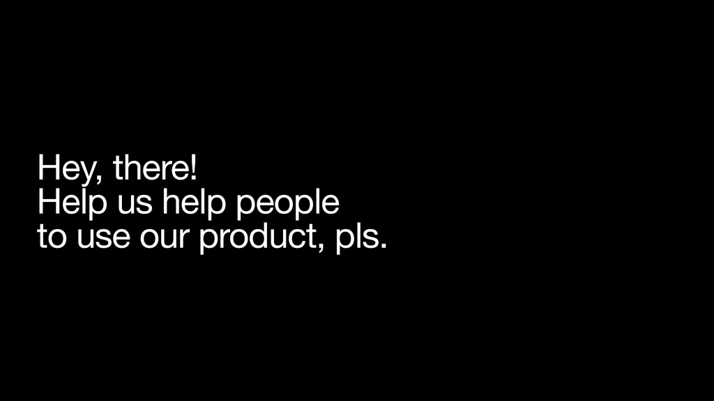 Hey, there!   Help us help people  to use our p...