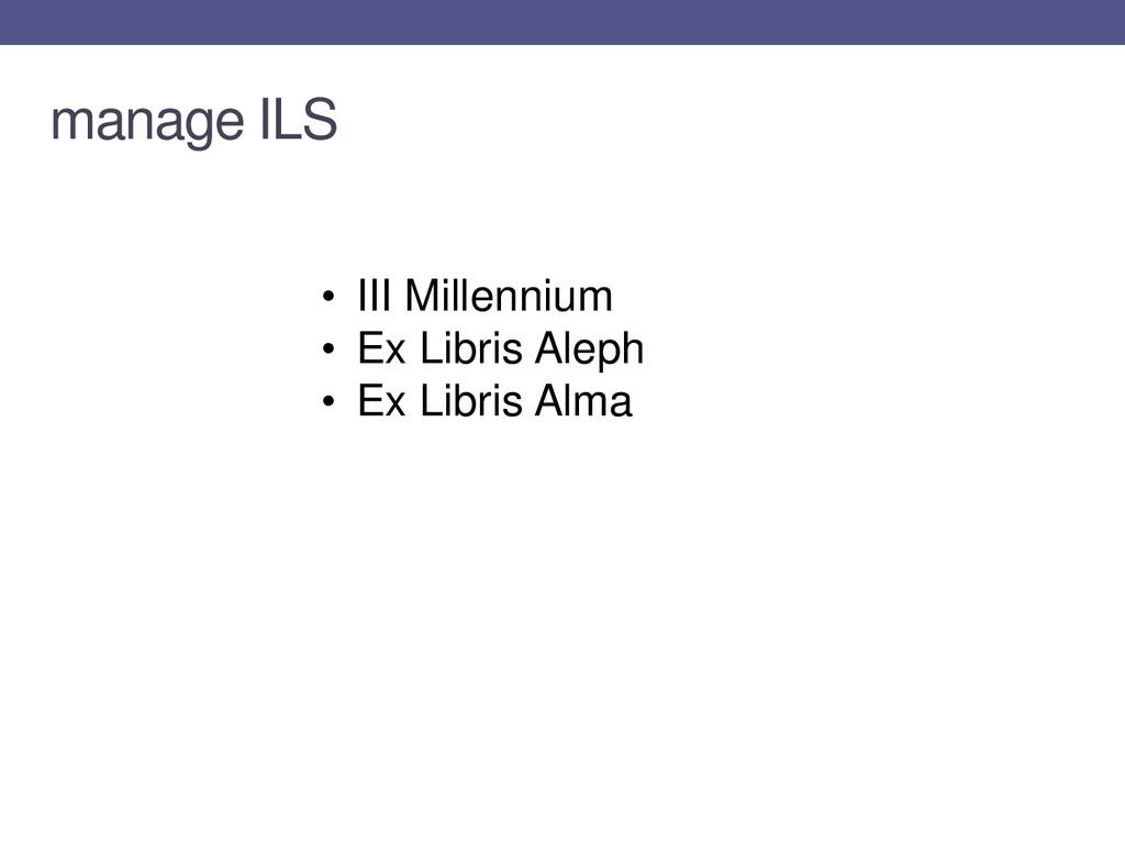 manage ILS • III Millennium • Ex Libris Aleph •...