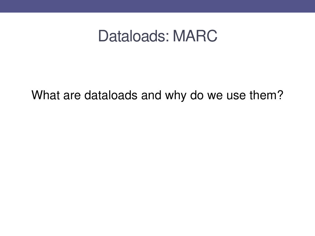 Dataloads: MARC What are dataloads and why do w...