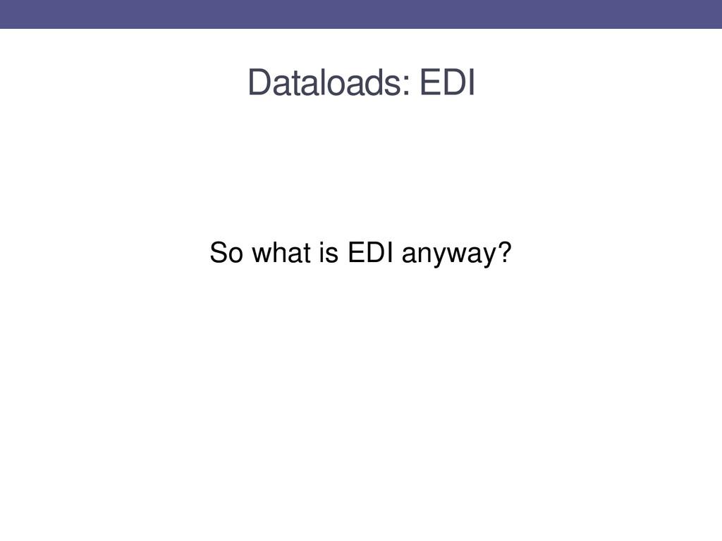 Dataloads: EDI So what is EDI anyway?