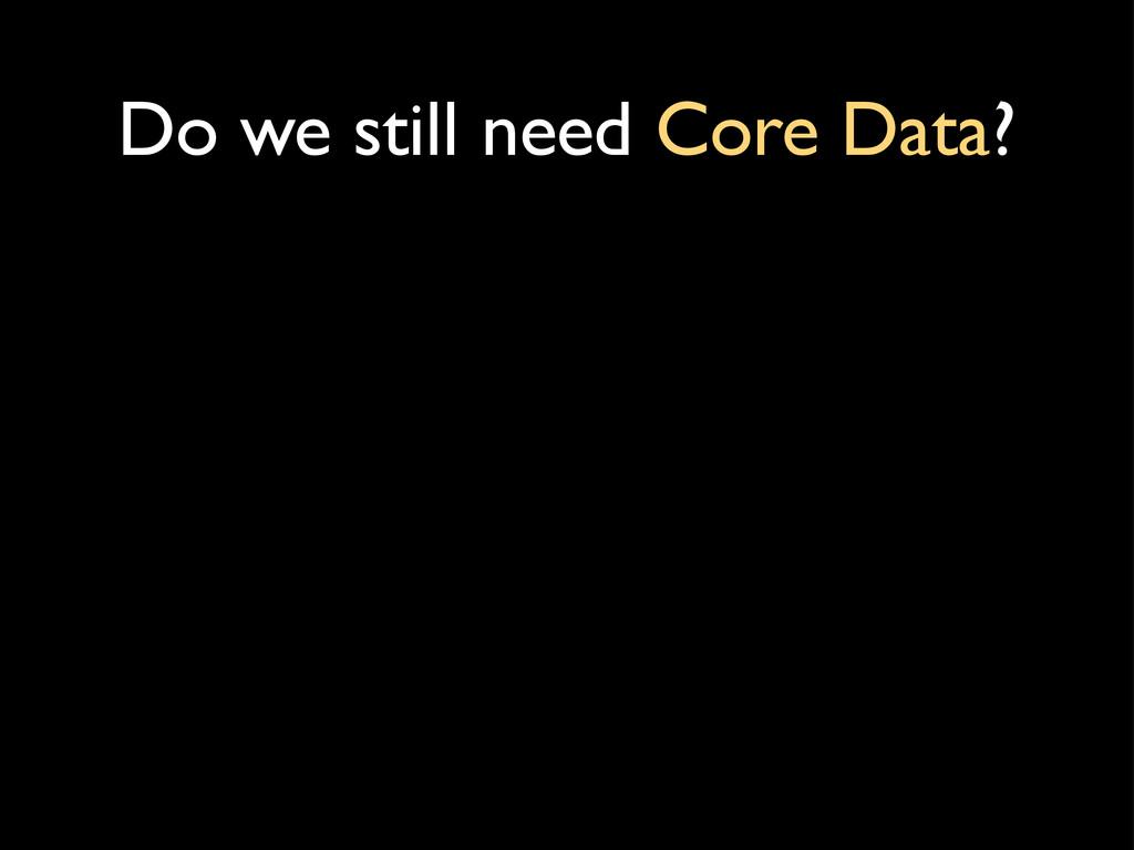 Do we still need Core Data?