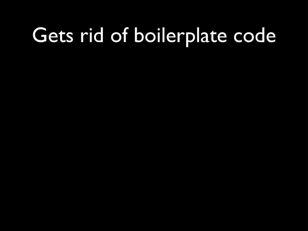 Gets rid of boilerplate code