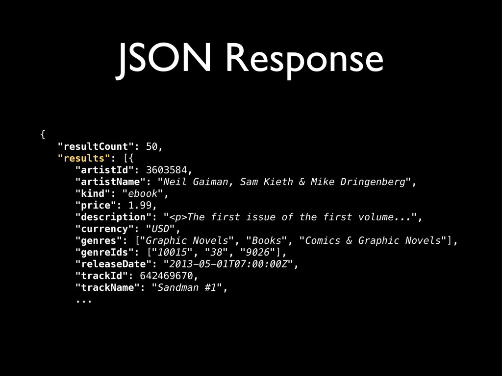 """JSON Response { ! """"resultCount"""": 50, ! """"results..."""