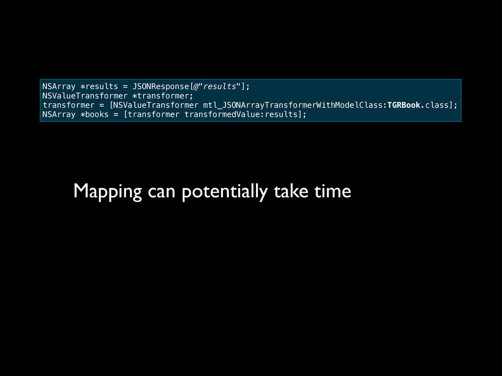 Mapping can potentially take time NSArray *resu...