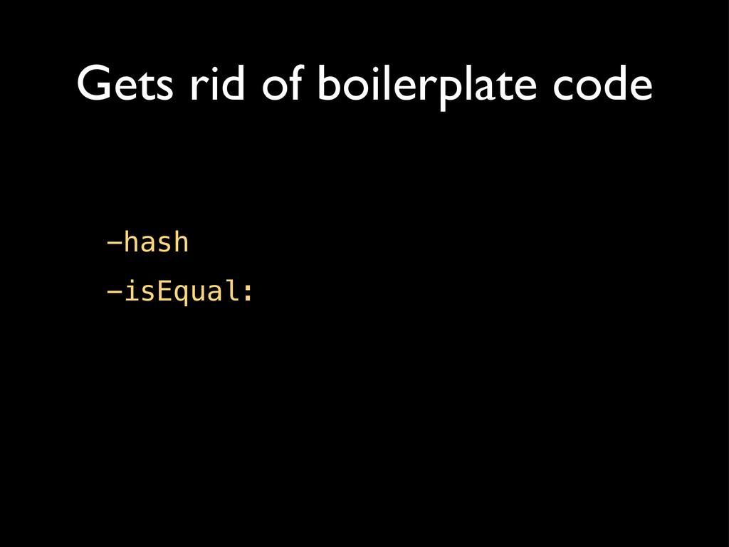 Gets rid of boilerplate code -hash -isEqual: