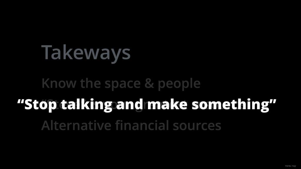 "Takeways thanks, meg! ""Stop talking and make so..."