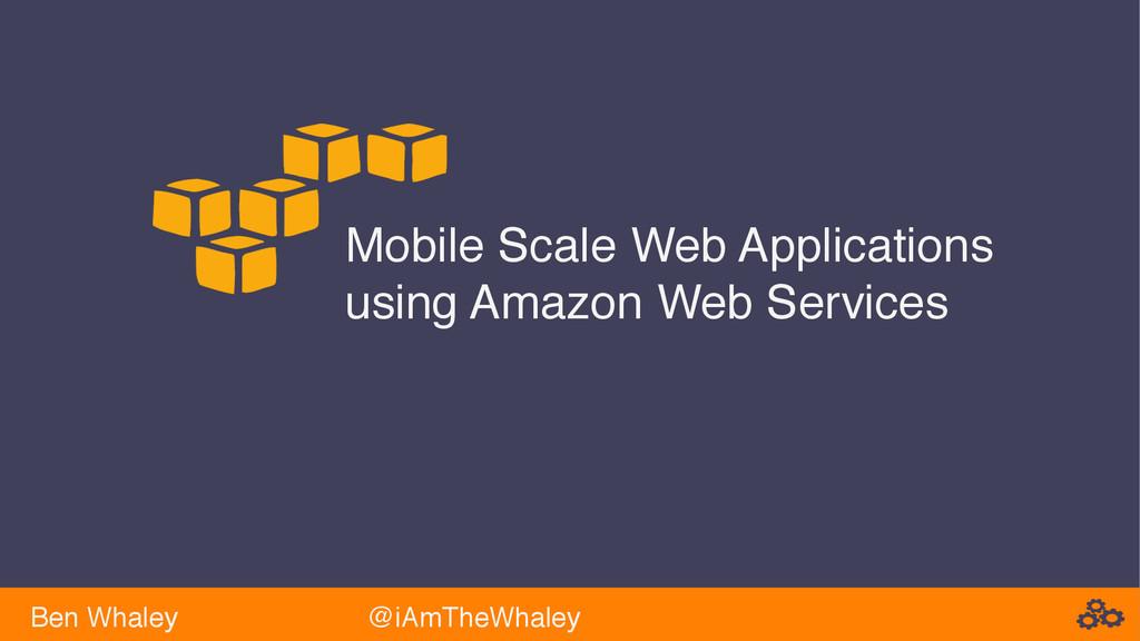 Mobile Scale Web Applications using Amazon Web ...