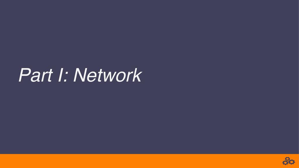 Part I: Network!