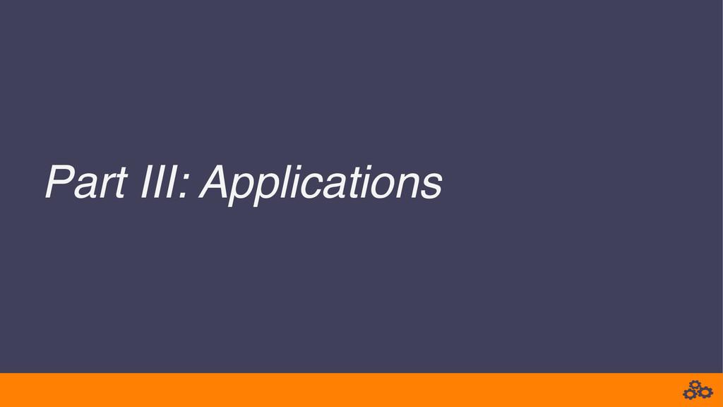 Part III: Applications!
