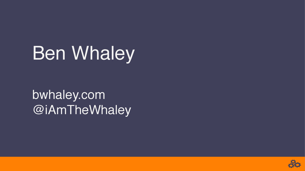 Ben Whaley! ! bwhaley.com! @iAmTheWhaley!