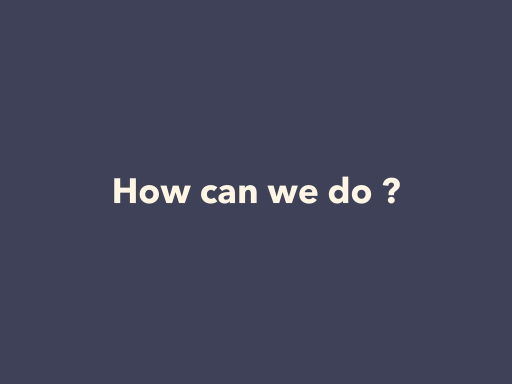 How can we do ?