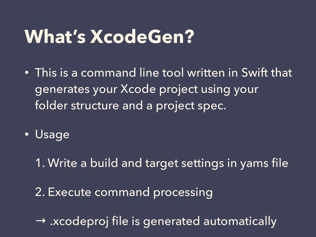 What's XcodeGen? • This is a command line tool ...