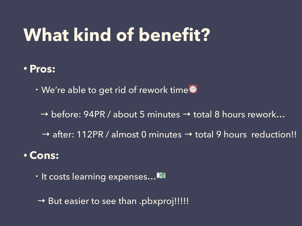 What kind of benefit? • Pros: ɾWe're able to get...