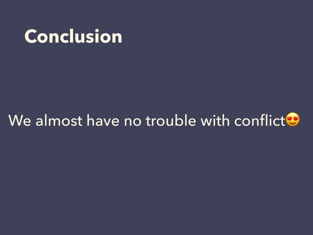 Conclusion We almost have no trouble with confli...