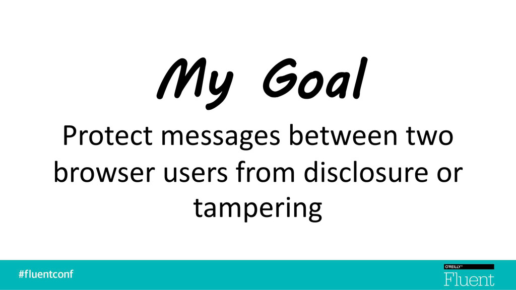 My Goal Protect messages between two browser us...