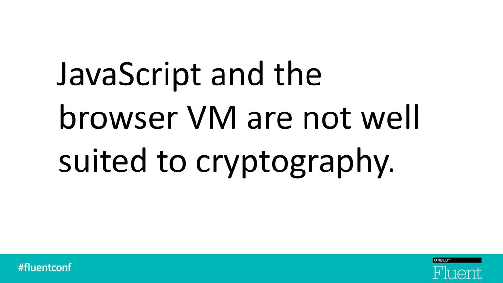 JavaScript and the browser VM are not well suit...