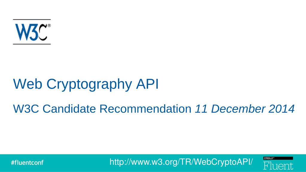 http://www.w3.org/TR/WebCryptoAPI/
