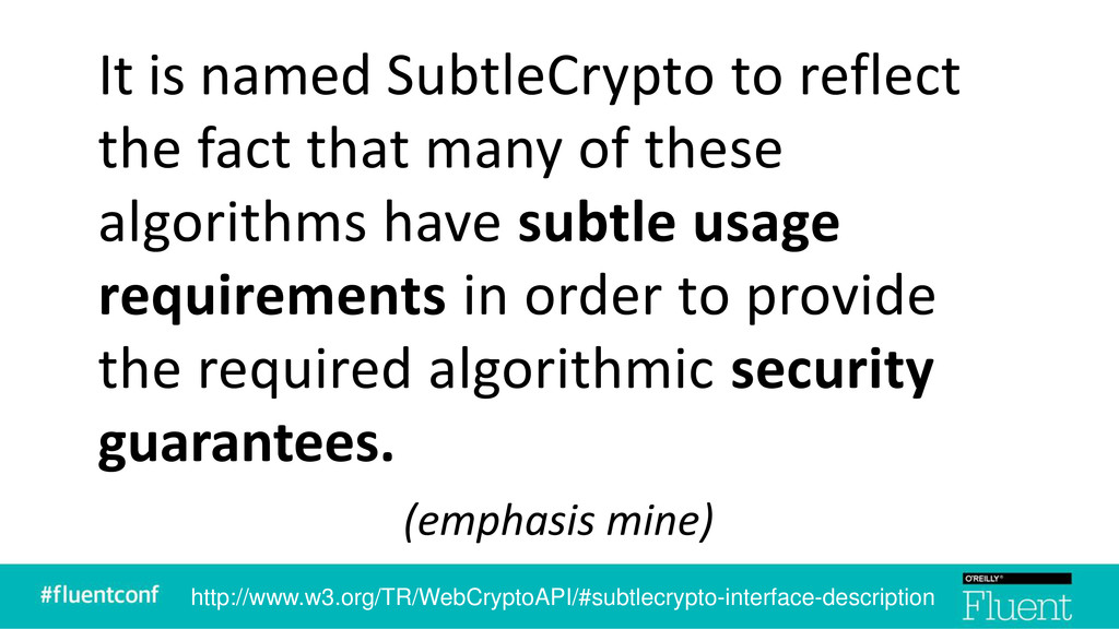 It is named SubtleCrypto to reflect the fact th...