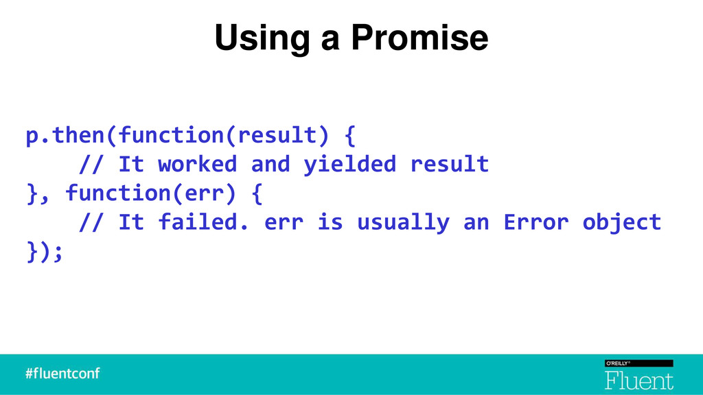 Using a Promise p.then(function(result) { // It...