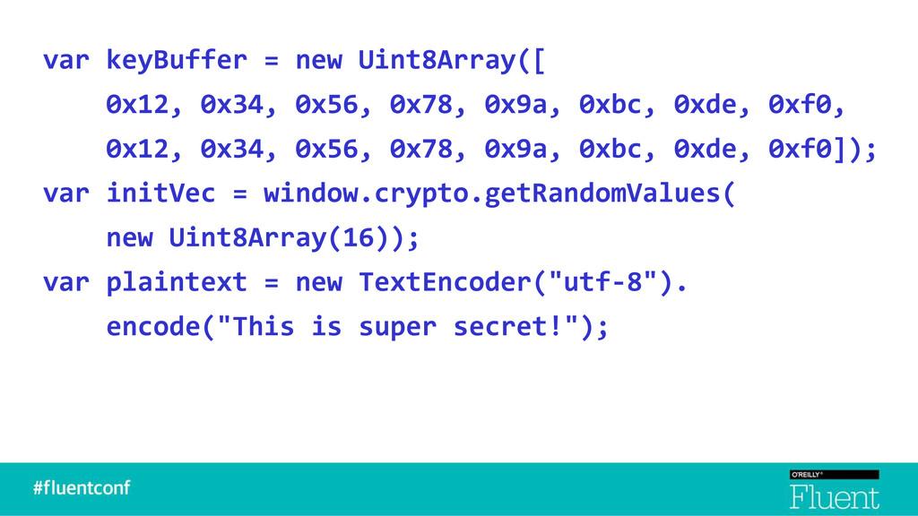 var keyBuffer = new Uint8Array([ 0x12, 0x34, 0x...