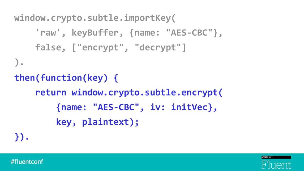 window.crypto.subtle.importKey( 'raw', keyBuffe...