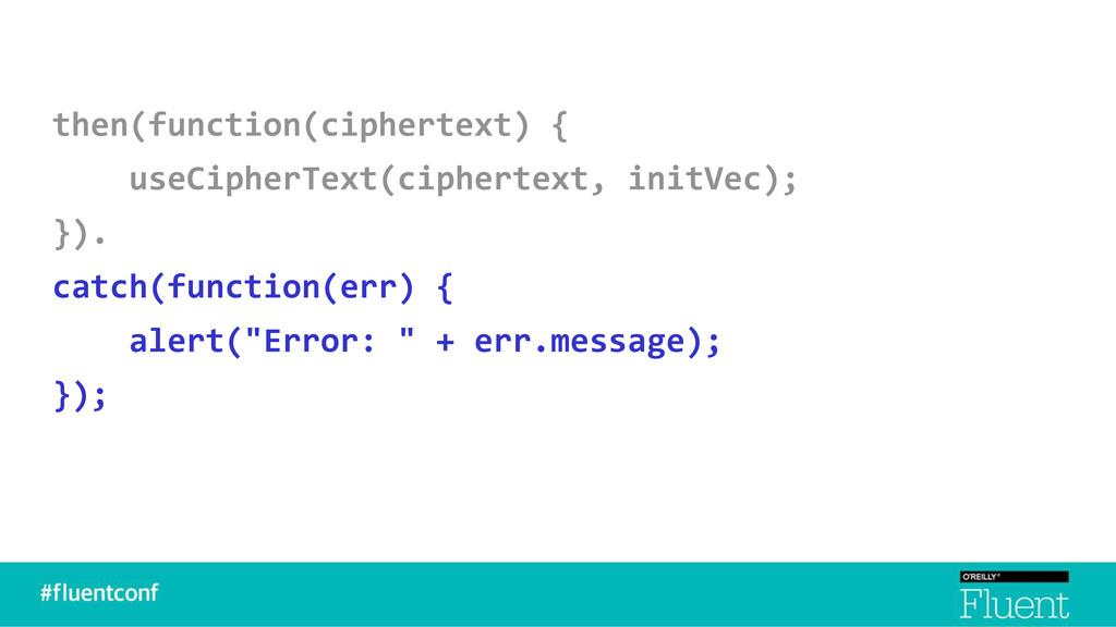 then(function(ciphertext) { useCipherText(ciphe...