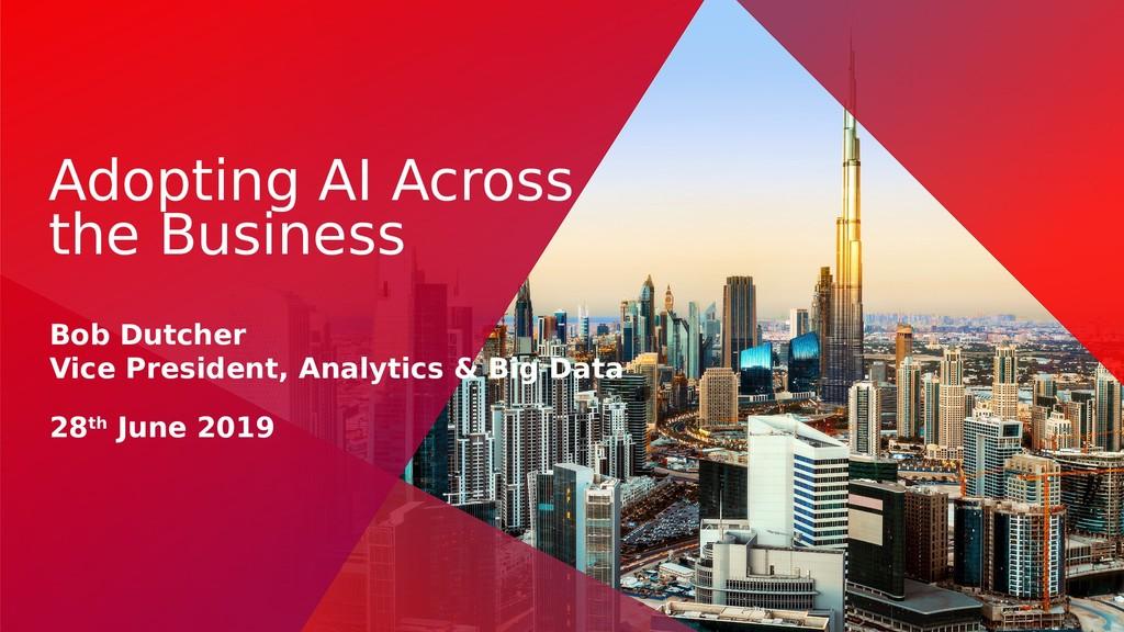 Adopting AI Across the Business Bob Dutcher Vic...
