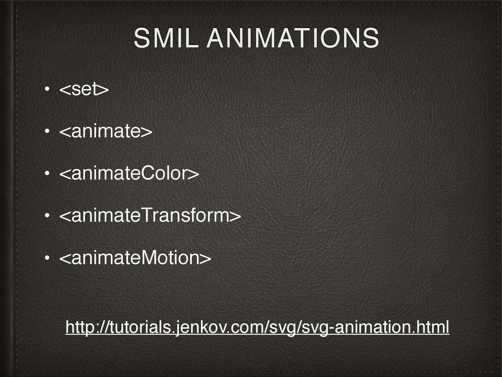 SMIL ANIMATIONS • <set> • <animate> • <animateC...