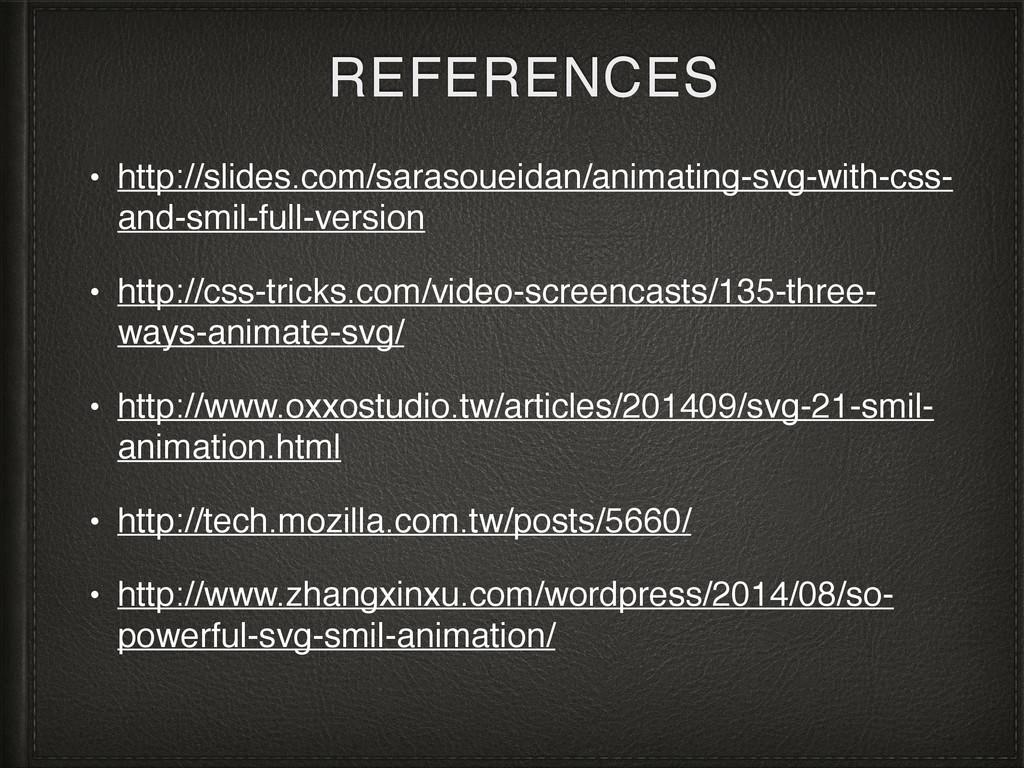 REFERENCES • http://slides.com/sarasoueidan/ani...