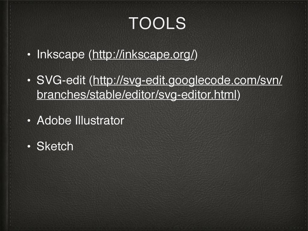 TOOLS • Inkscape (http://inkscape.org/) • SVG-e...