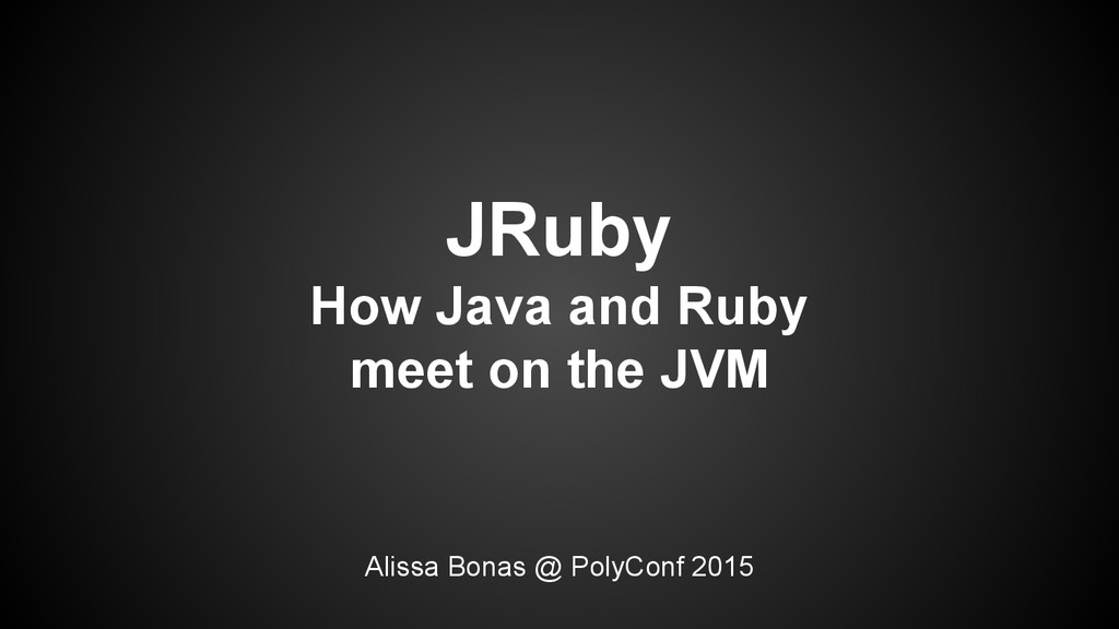 JRuby How Java and Ruby meet on the JVM Alissa ...