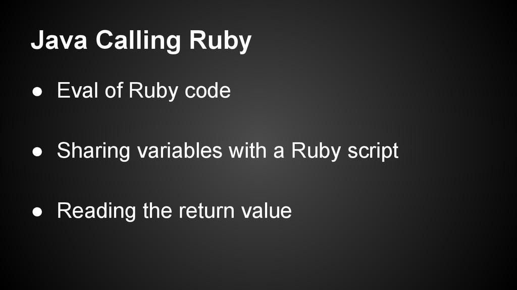Java Calling Ruby ● Eval of Ruby code ● Sharing...
