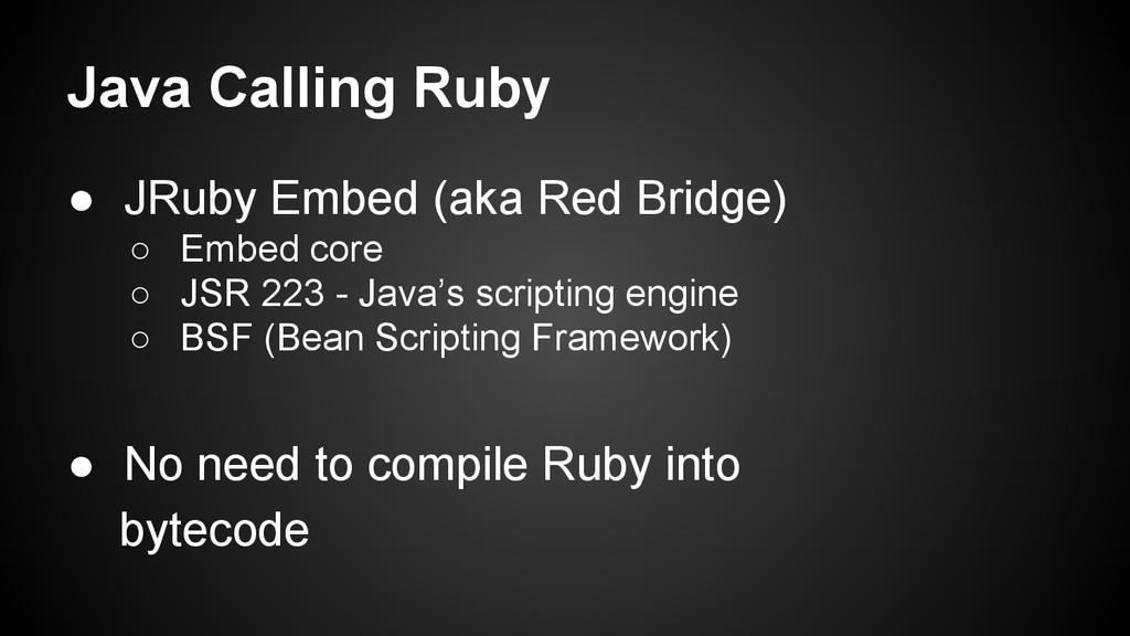 Java Calling Ruby ● JRuby Embed (aka Red Bridge...