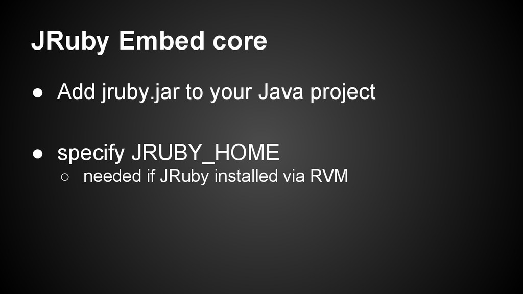 JRuby Embed core ● Add jruby.jar to your Java p...