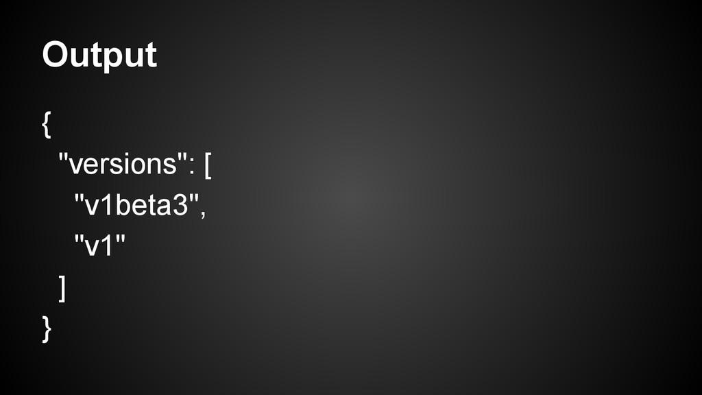 """Output { """"versions"""": [ """"v1beta3"""", """"v1"""" ] }"""