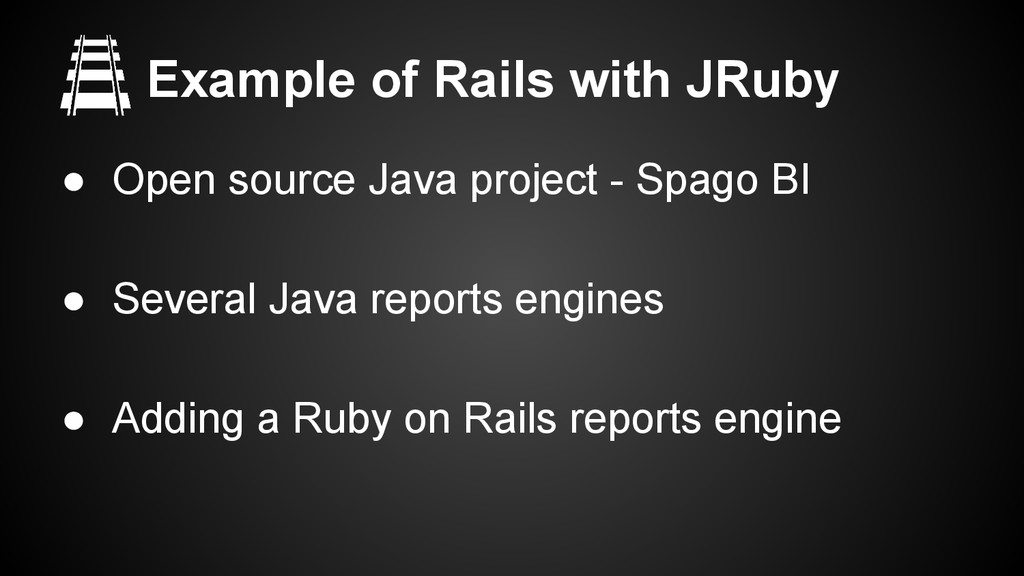 Example of Rails with JRuby ● Open source Java ...