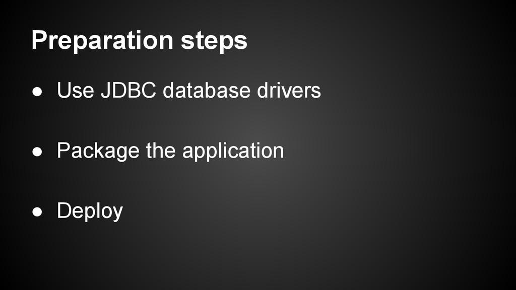 Preparation steps ● Use JDBC database drivers ●...