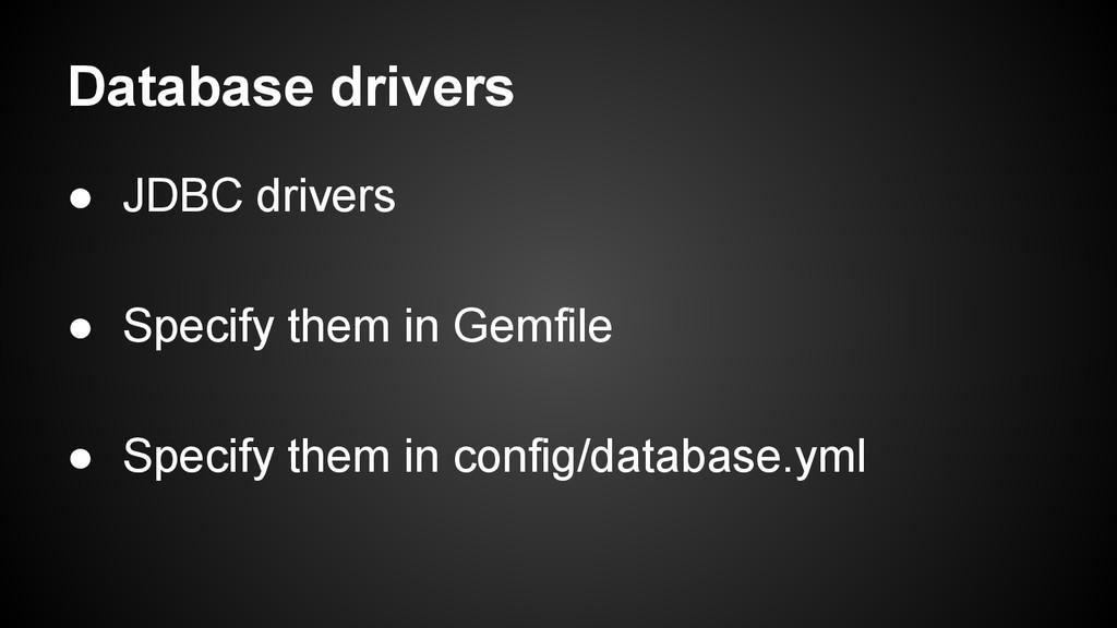 Database drivers ● JDBC drivers ● Specify them ...