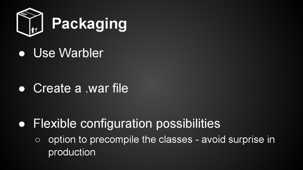 Packaging ● Use Warbler ● Create a .war file ● ...