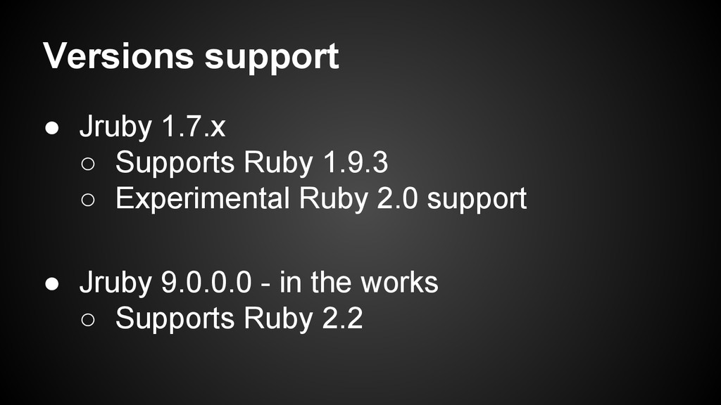 Versions support ● Jruby 1.7.x ○ Supports Ruby ...