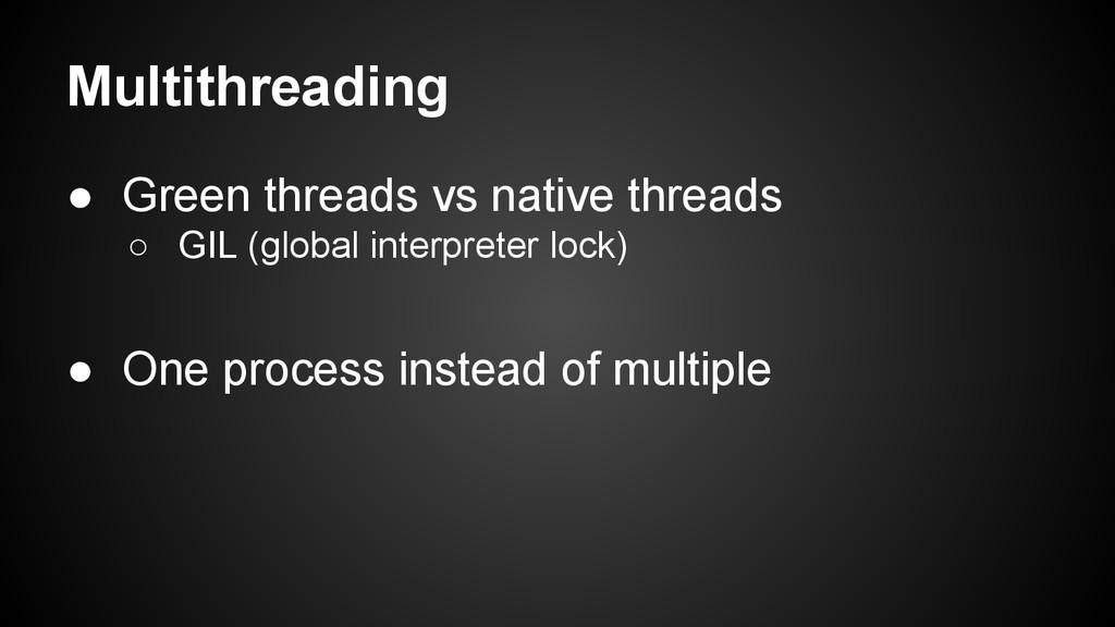 Multithreading ● Green threads vs native thread...