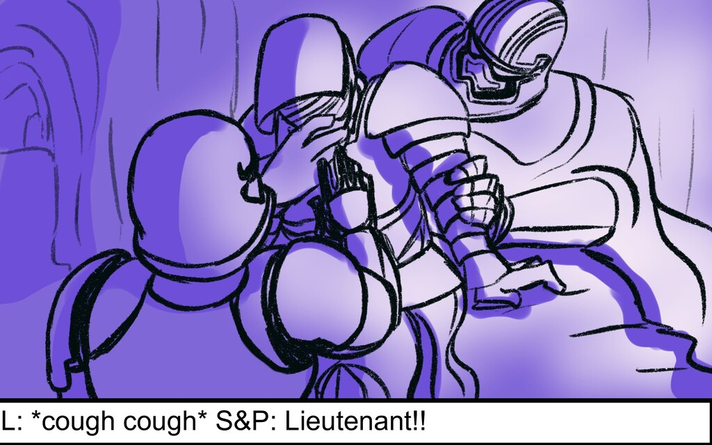 L: *cough cough* S&P: Lieutenant!!