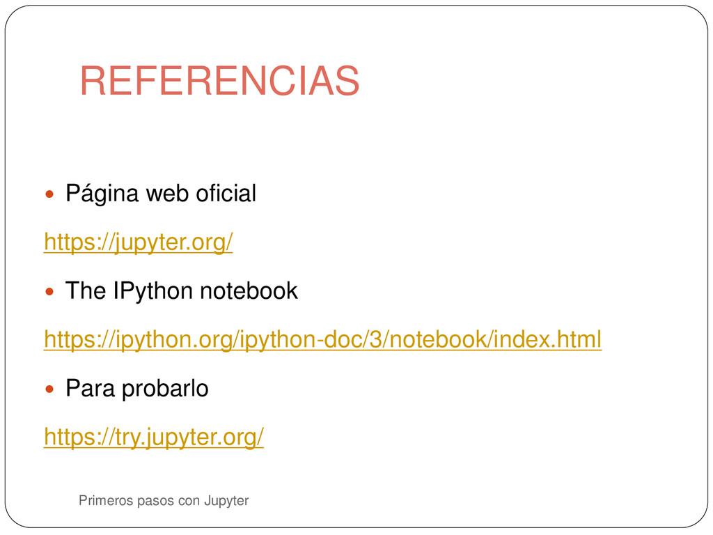 REFERENCIAS Primeros pasos con Jupyter  Página...