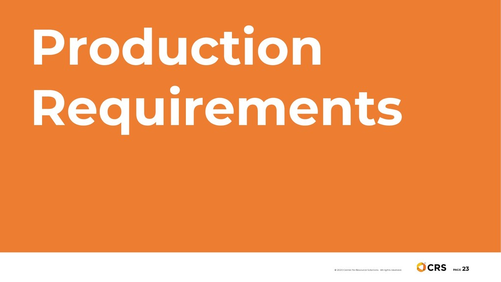 Production Requirements PAGE 23 © 2020 Center f...