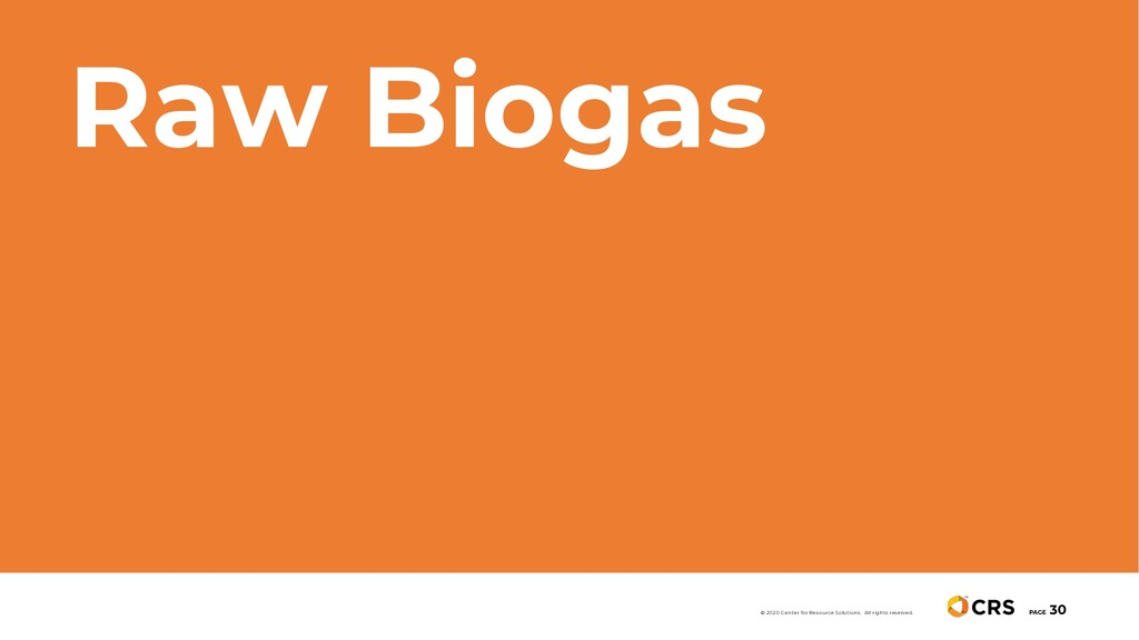 Raw Biogas PAGE 30 © 2020 Center for Resource S...