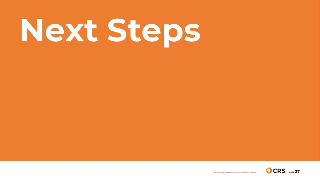 Next Steps PAGE 37 © 2020 Center for Resource S...