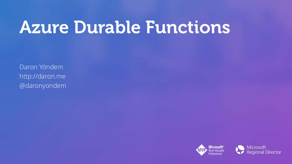 Azure Durable Functions Daron Yöndem http://dar...