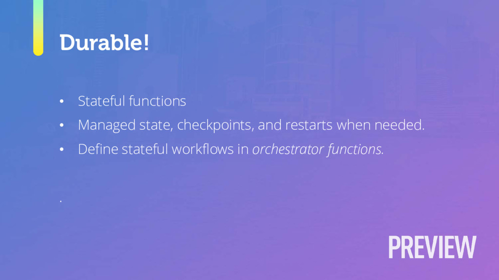 Durable! • Stateful functions • Managed state, ...
